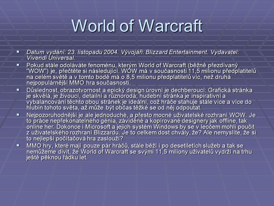 World of Warcraft Datum vydání: 23. listopadu 2004. Vývojáři: Blizzard Entertainment. Vydavatel: Vivendi Universal.