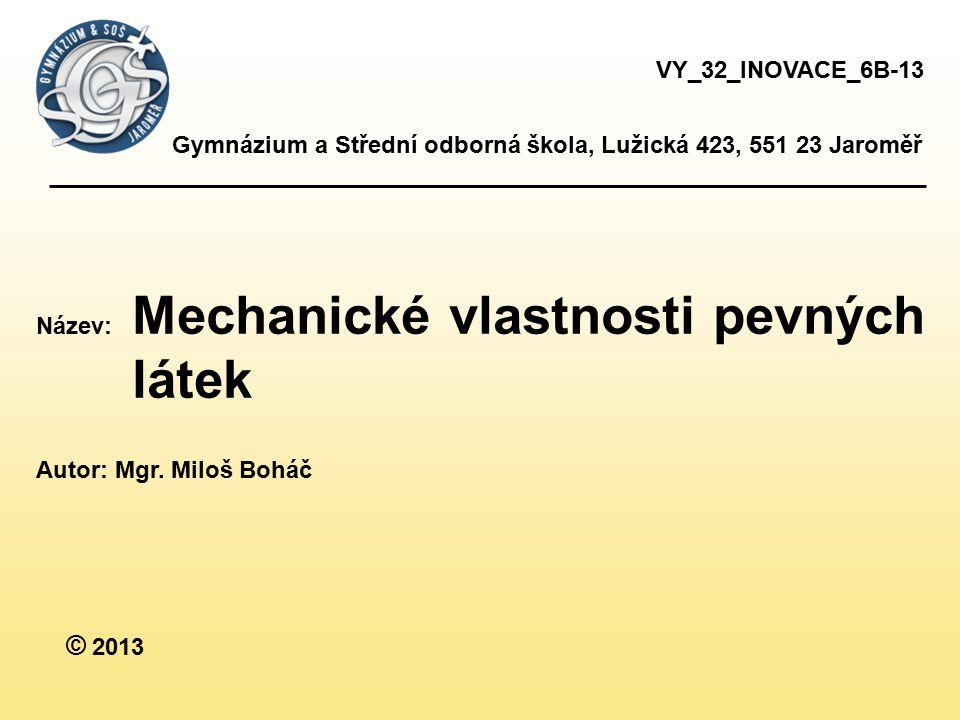 VY_32_INOVACE_6B-13 Gymnázium a Střední odborná škola, Lužická 423, 551 23 Jaroměř. Název: Mechanické vlastnosti pevných látek.