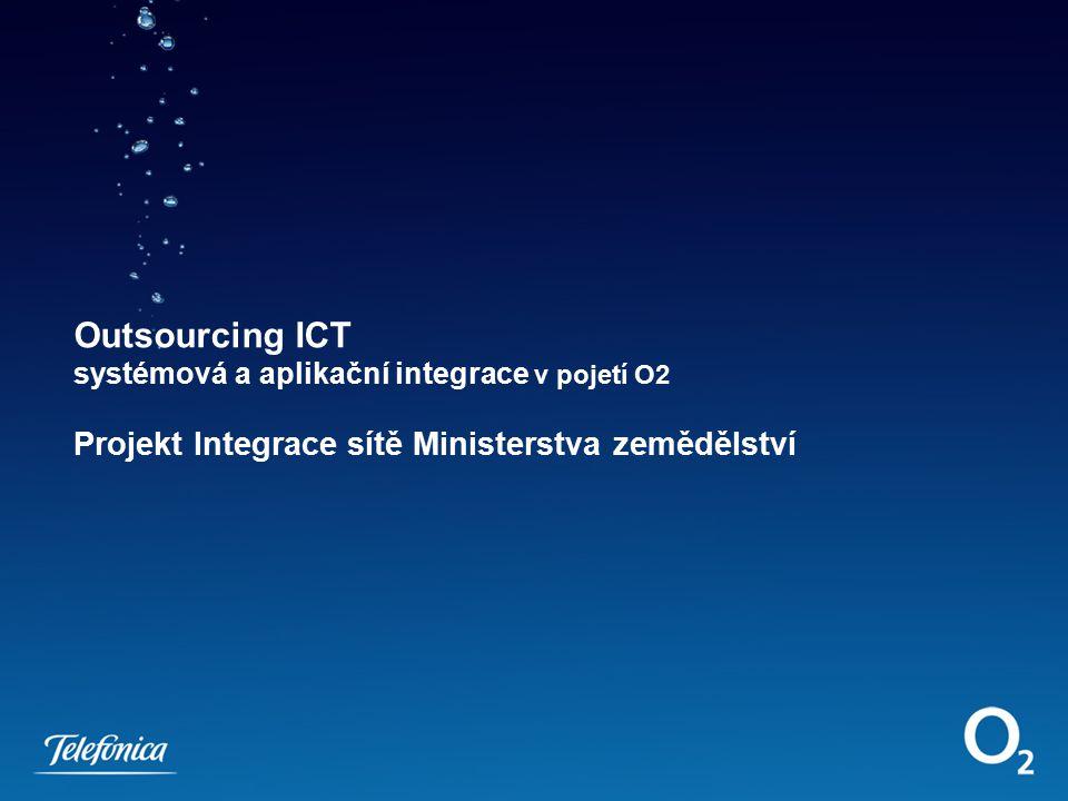 Outsourcing ICT systémová a aplikační integrace v pojetí O2 Projekt Integrace sítě Ministerstva zemědělství