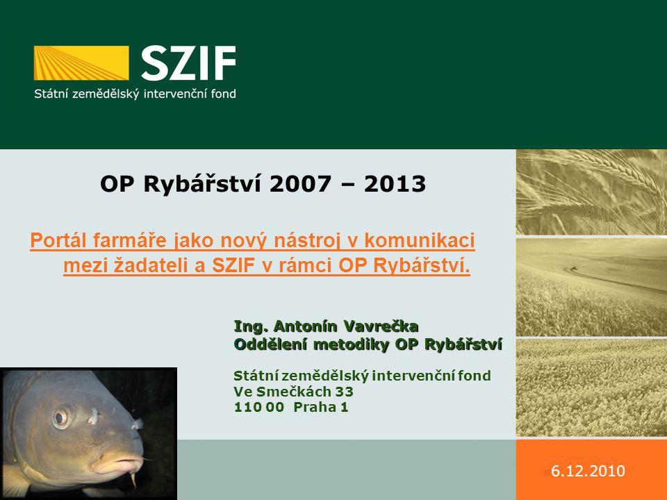 OP Rybářství 2007 – 2013 Portál farmáře jako nový nástroj v komunikaci mezi žadateli a SZIF v rámci OP Rybářství.