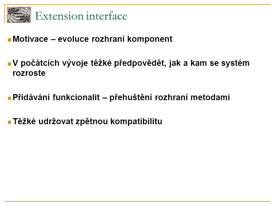 Extension interface Motivace – evoluce rozhraní komponent