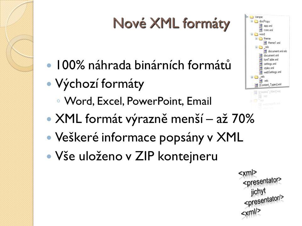 Nové XML formáty 100% náhrada binárních formátů Výchozí formáty