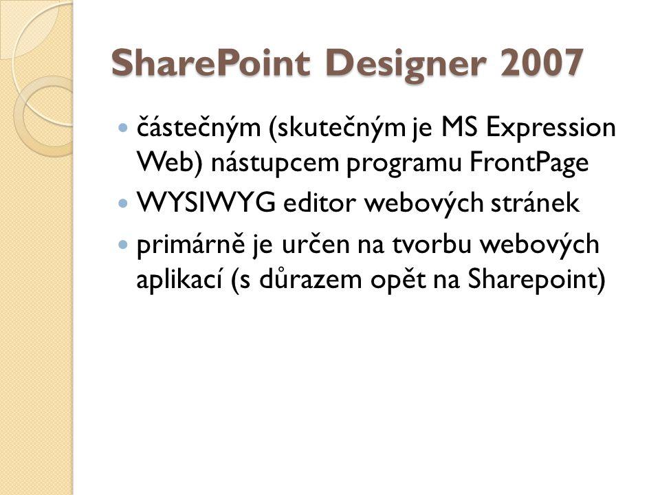 4/10/2017 9:20 AM SharePoint Designer 2007. částečným (skutečným je MS Expression Web) nástupcem programu FrontPage.
