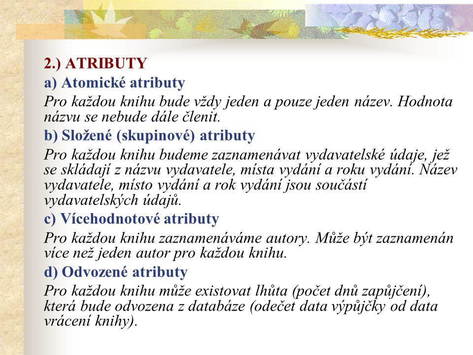 2.) ATRIBUTY a) Atomické atributy. Pro každou knihu bude vždy jeden a pouze jeden název. Hodnota názvu se nebude dále členit.