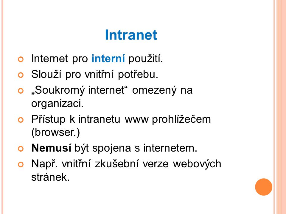Intranet Internet pro interní použití. Slouží pro vnitřní potřebu.