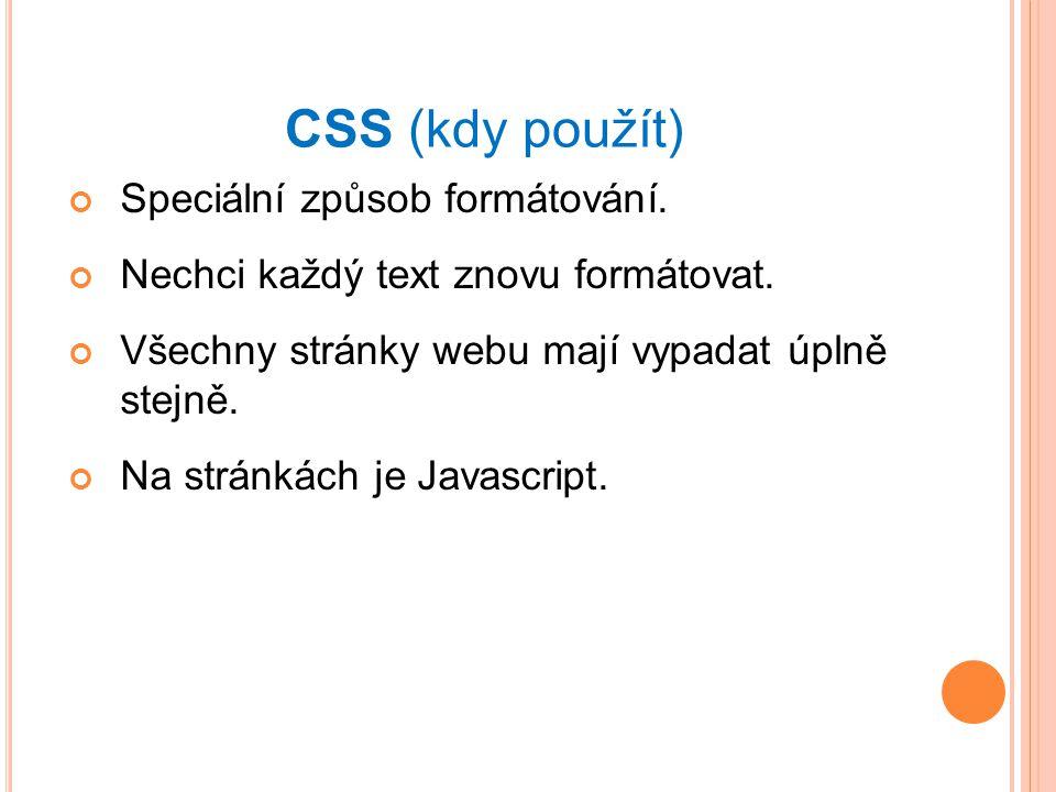 CSS (kdy použít) Speciální způsob formátování.