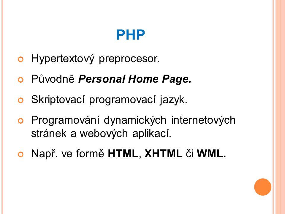 PHP Hypertextový preprocesor. Původně Personal Home Page.