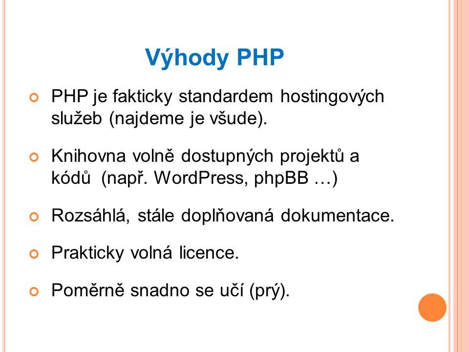 Výhody PHP PHP je fakticky standardem hostingových služeb (najdeme je všude).