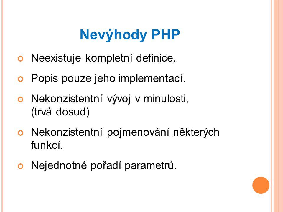 Nevýhody PHP Neexistuje kompletní definice.