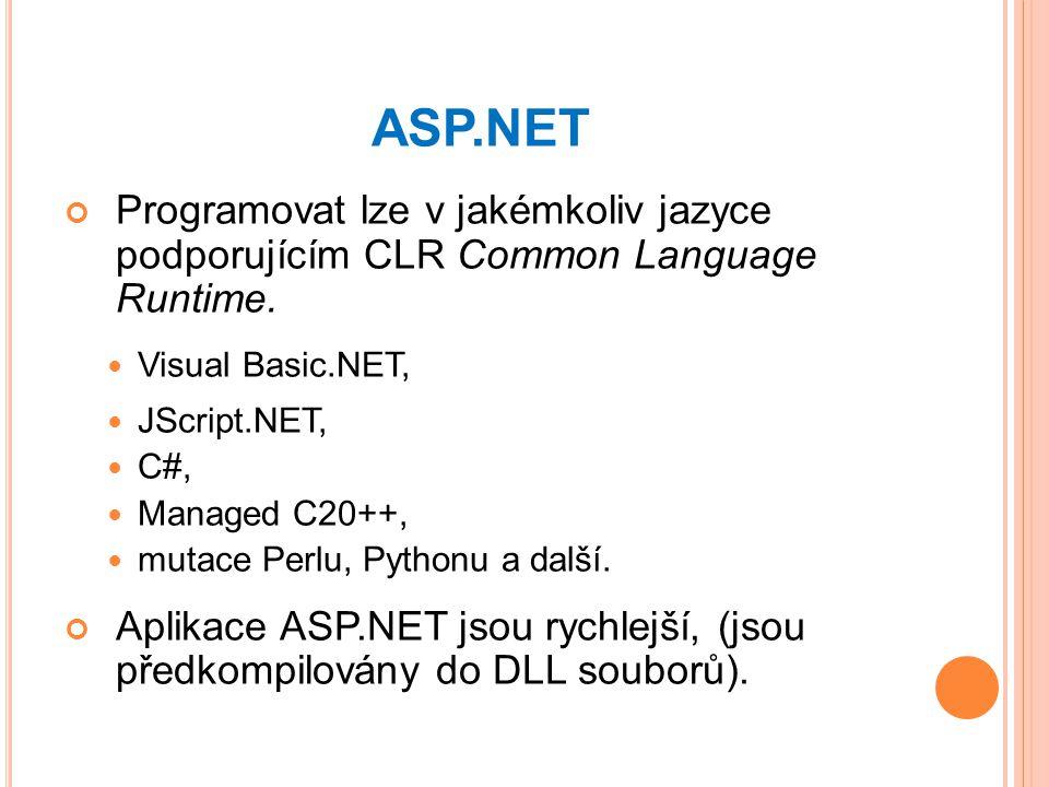 ASP.NET Programovat lze v jakémkoliv jazyce podporujícím CLR Common Language Runtime. Visual Basic.NET,