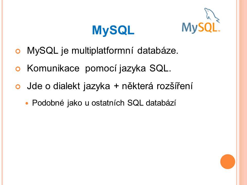 MySQL MySQL je multiplatformní databáze. Komunikace pomocí jazyka SQL.
