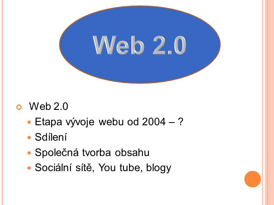 Web 2.0 Web 2.0 Web 2.0 Etapa vývoje webu od 2004 – Sdílení