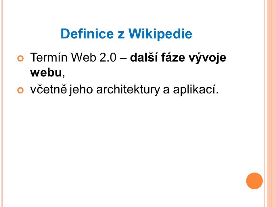 Definice z Wikipedie Termín Web 2.0 – další fáze vývoje webu,