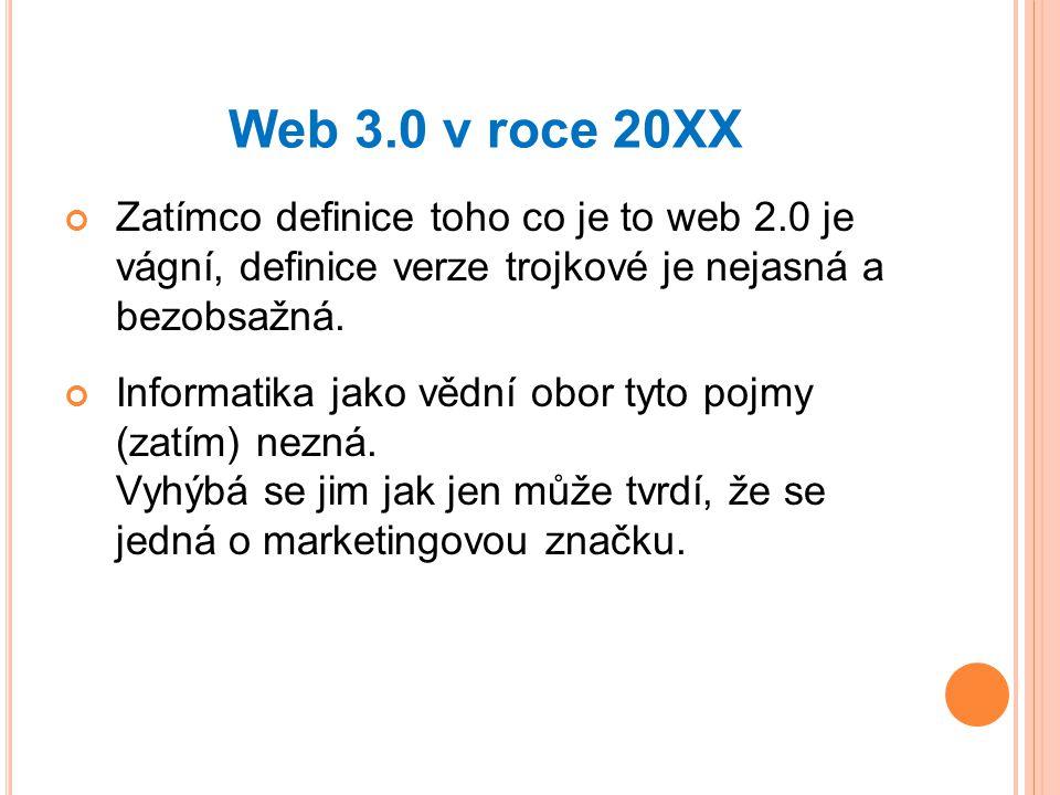 Web 3.0 v roce 20XX Zatímco definice toho co je to web 2.0 je vágní, definice verze trojkové je nejasná a bezobsažná.
