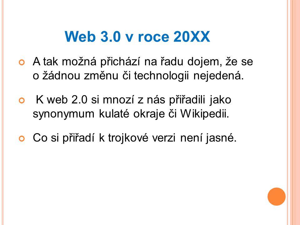 Web 3.0 v roce 20XX A tak možná přichází na řadu dojem, že se o žádnou změnu či technologii nejedená.