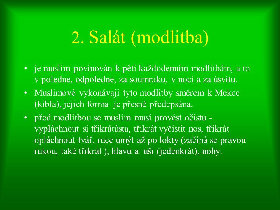 2. Salát (modlitba) je muslim povinován k pěti každodenním modlitbám, a to v poledne, odpoledne, za soumraku, v noci a za úsvitu.