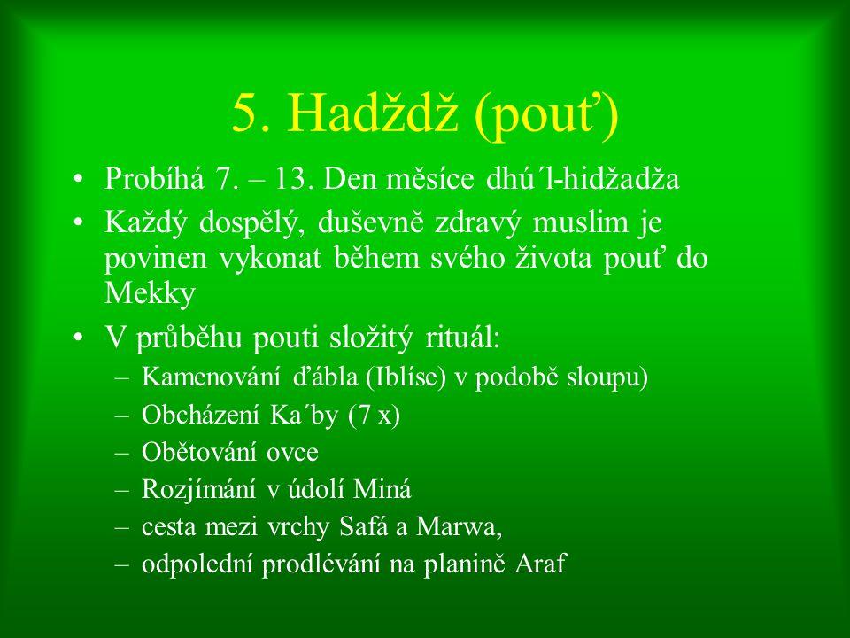5. Hadždž (pouť) Probíhá 7. – 13. Den měsíce dhú´l-hidžadža
