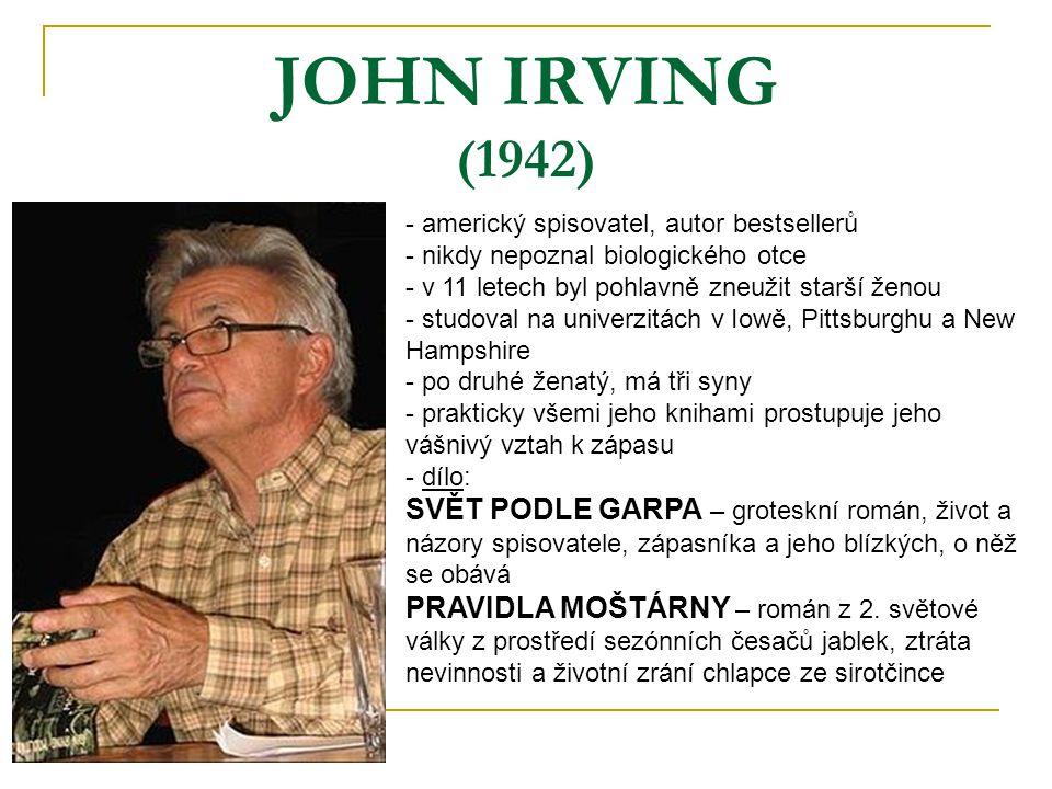 JOHN IRVING (1942) - americký spisovatel, autor bestsellerů. nikdy nepoznal biologického otce. v 11 letech byl pohlavně zneužit starší ženou.