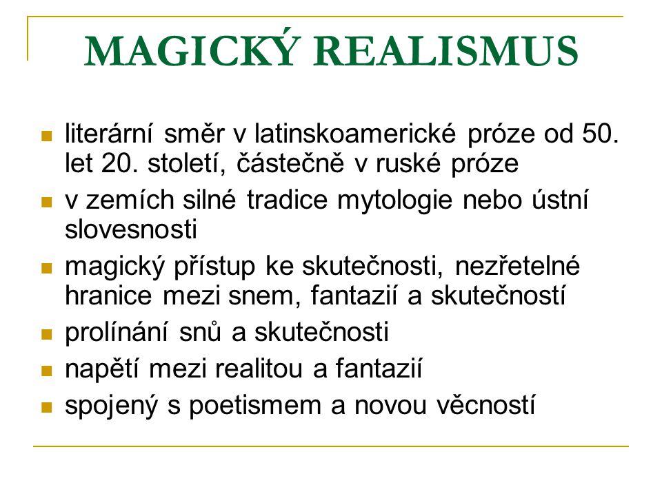 MAGICKÝ REALISMUS literární směr v latinskoamerické próze od 50. let 20. století, částečně v ruské próze.