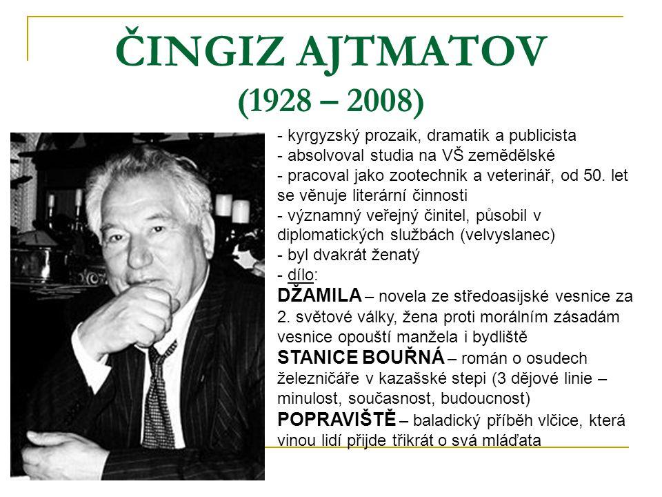 ČINGIZ AJTMATOV (1928 – 2008) kyrgyzský prozaik, dramatik a publicista. absolvoval studia na VŠ zemědělské.