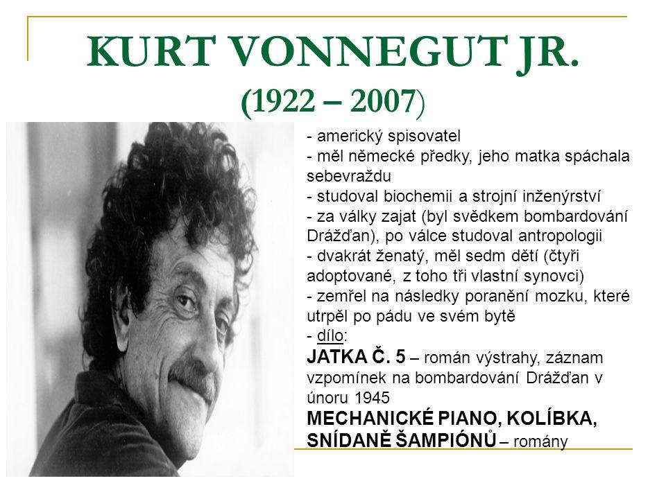 KURT VONNEGUT JR. (1922 – 2007) americký spisovatel. měl německé předky, jeho matka spáchala sebevraždu.