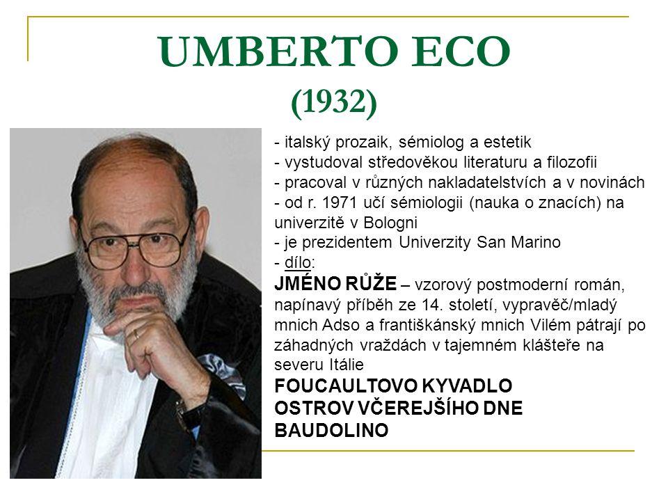 UMBERTO ECO (1932) italský prozaik, sémiolog a estetik. vystudoval středověkou literaturu a filozofii.