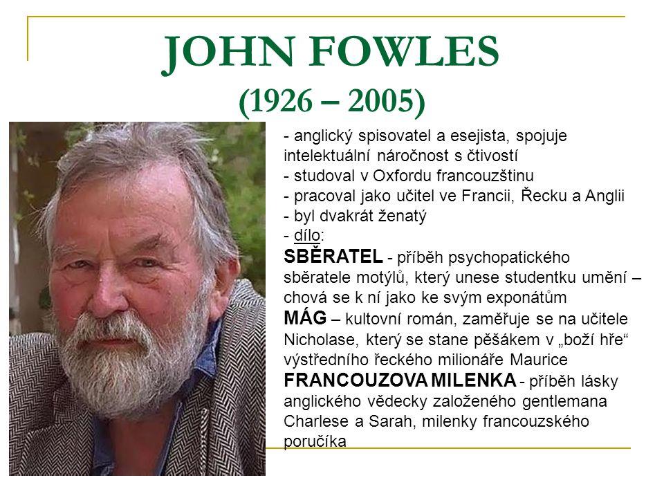 JOHN FOWLES (1926 – 2005) anglický spisovatel a esejista, spojuje intelektuální náročnost s čtivostí.
