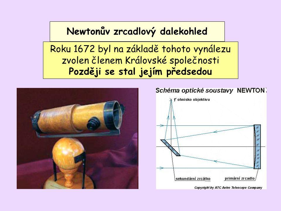 Newtonův zrcadlový dalekohled Později se stal jejím předsedou