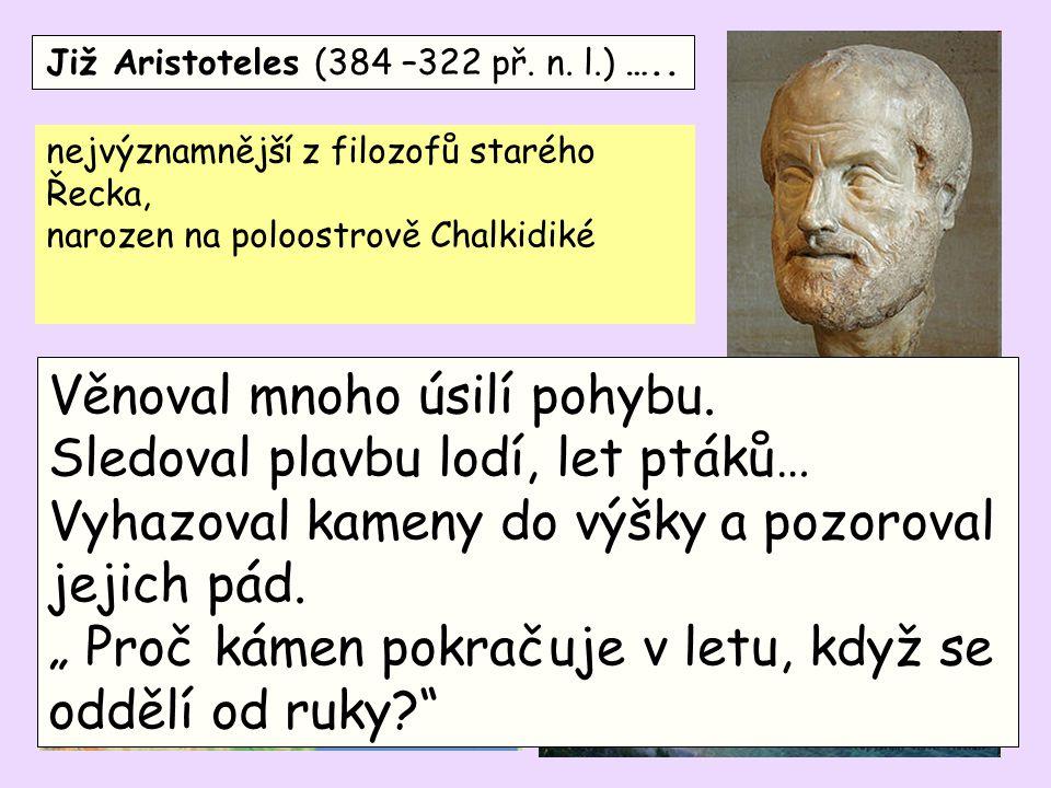 Již Aristoteles (384 –322 př. n. l.) …..