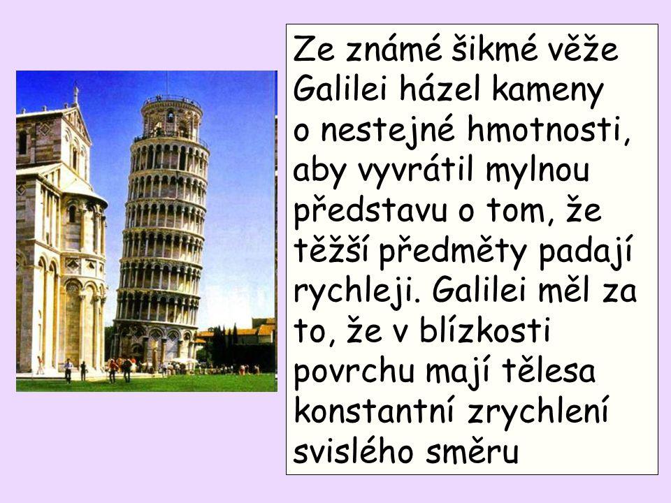 Ze známé šikmé věže Galilei házel kameny o nestejné hmotnosti, aby vyvrátil mylnou představu o tom, že těžší předměty padají rychleji.