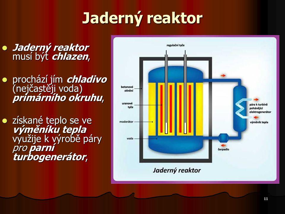 Jaderný reaktor Jaderný reaktor musí být chlazen,
