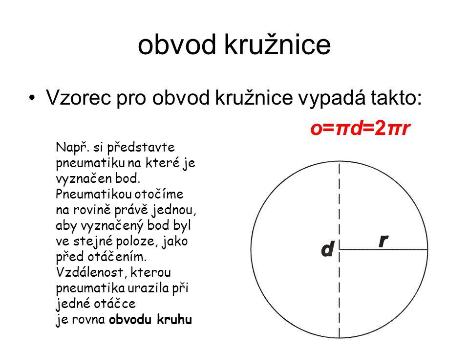 obvod kružnice Vzorec pro obvod kružnice vypadá takto: o=πd=2πr