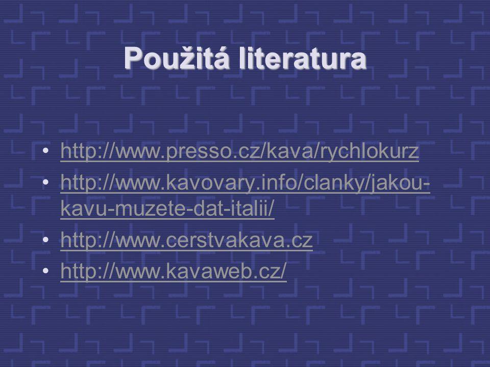 Použitá literatura http://www.presso.cz/kava/rychlokurz