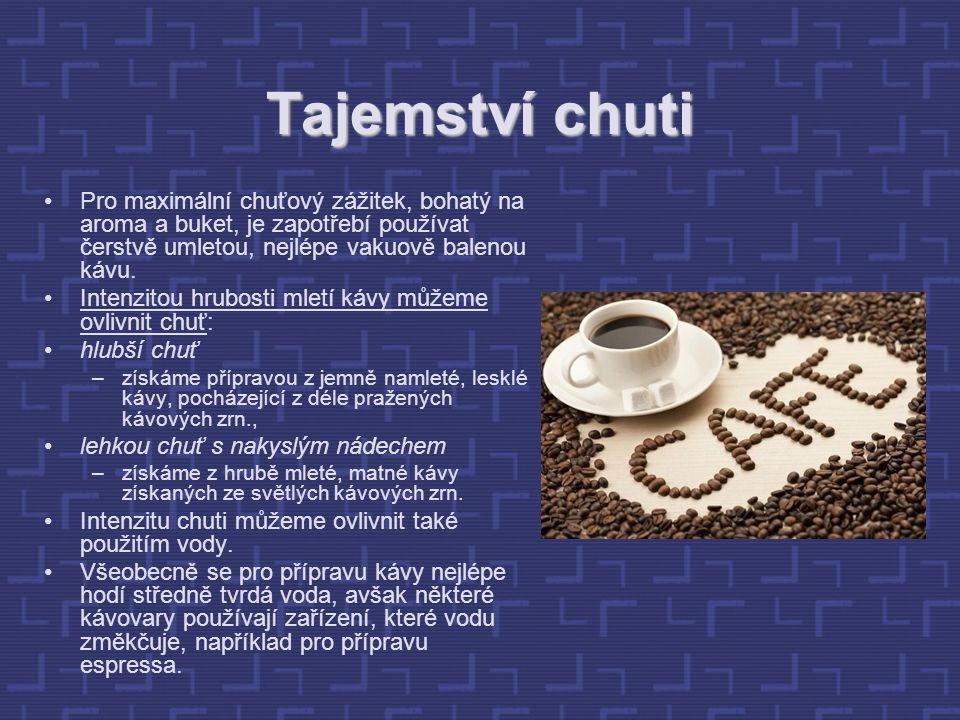 Tajemství chuti Pro maximální chuťový zážitek, bohatý na aroma a buket, je zapotřebí používat čerstvě umletou, nejlépe vakuově balenou kávu.