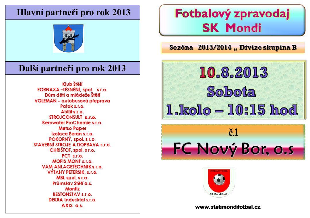 FC Nový Bor, o.s 10.8.2013 Sobota 1.kolo – 10:15 hod