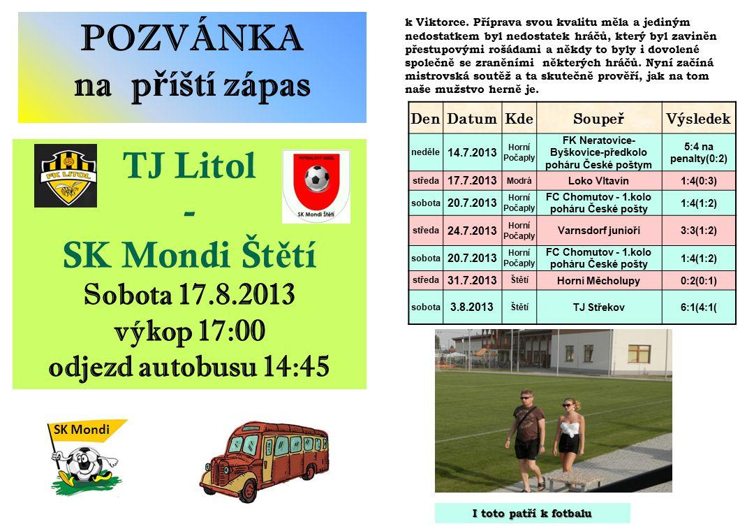 POZVÁNKA na příští zápas TJ Litol - SK Mondi Štětí Sobota 17.8.2013