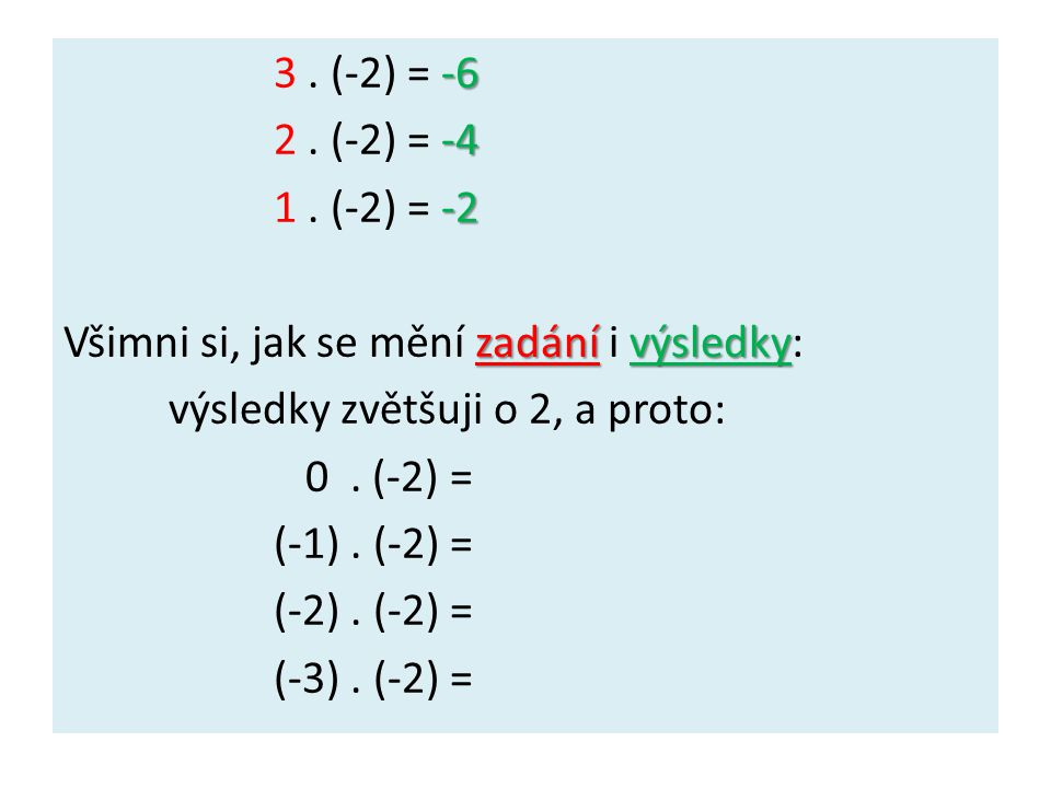 3 . (-2) = -6 2 . (-2) = -4 1 .