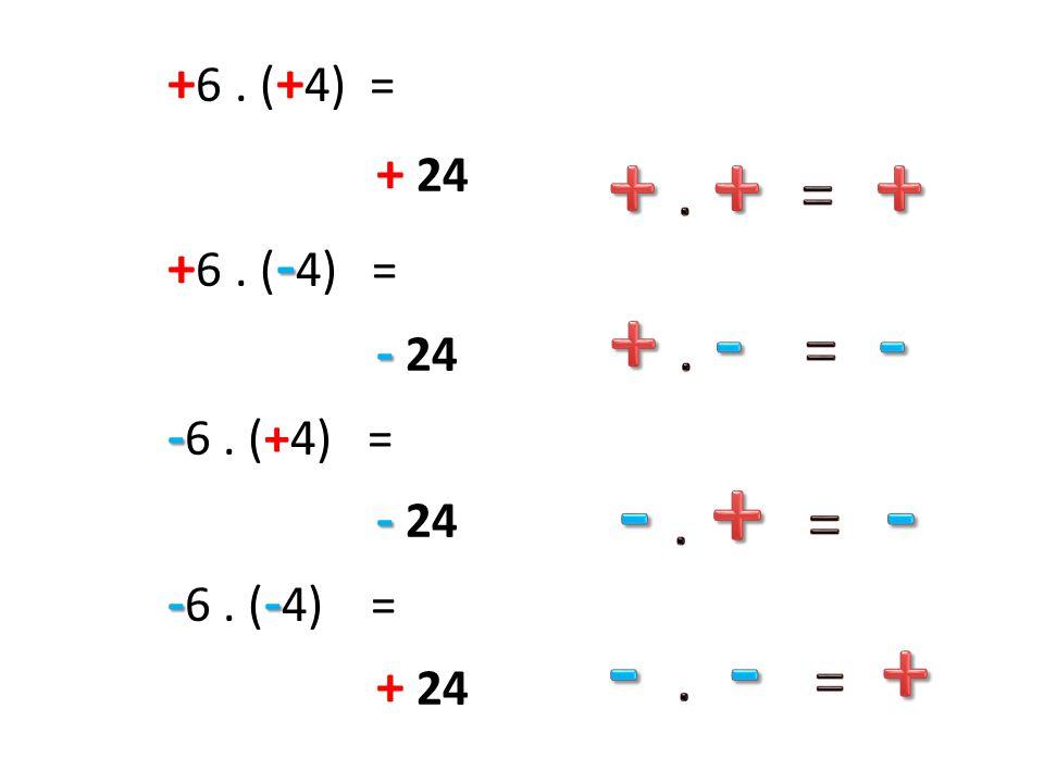- . + = - - . - = + + . + = + + . - = - + 24 +6 . (-4) = - 24