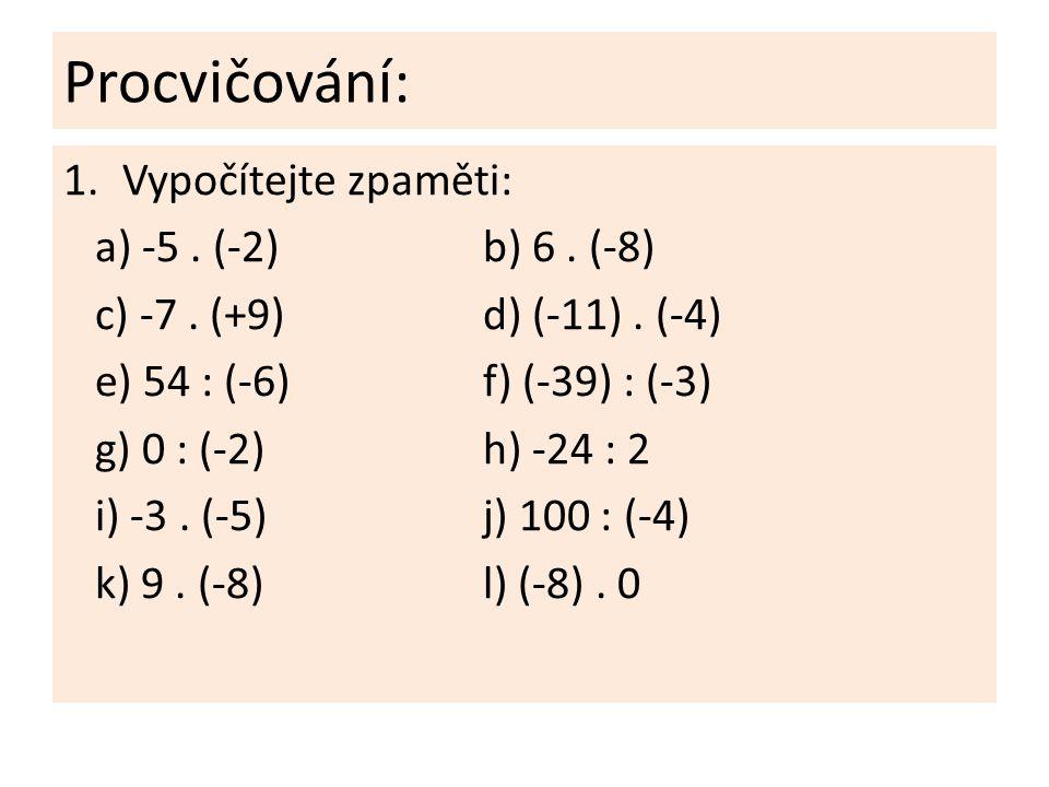 Procvičování: Vypočítejte zpaměti: a) -5 . (-2) b) 6 . (-8)