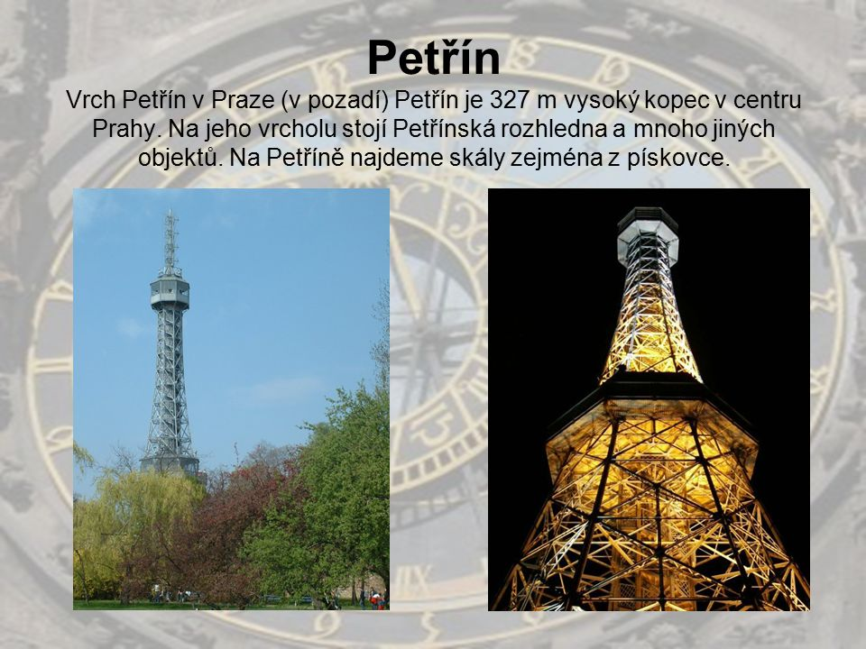 Petřín Vrch Petřín v Praze (v pozadí) Petřín je 327 m vysoký kopec v centru Prahy.