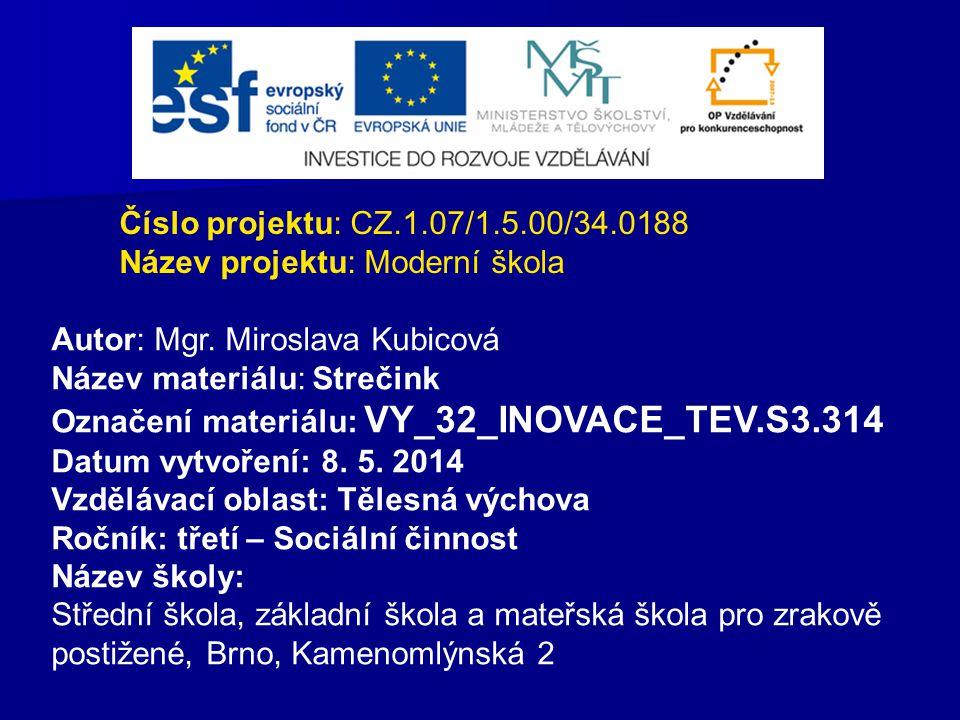 Číslo projektu: CZ.1.07/1.5.00/34.0188 Název projektu: Moderní škola. Autor: Mgr. Miroslava Kubicová.