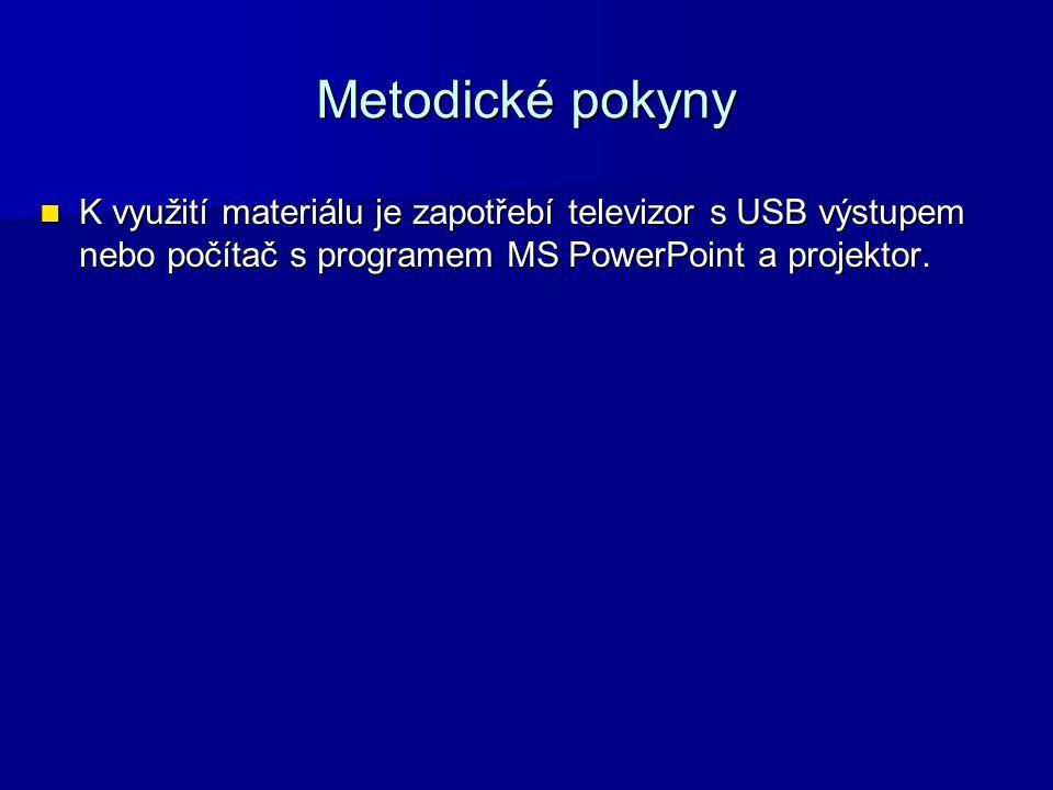 Metodické pokyny K využití materiálu je zapotřebí televizor s USB výstupem nebo počítač s programem MS PowerPoint a projektor.