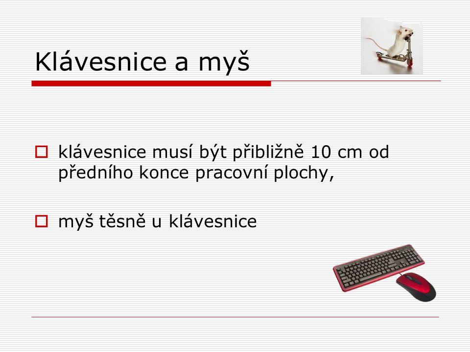 Klávesnice a myš klávesnice musí být přibližně 10 cm od předního konce pracovní plochy, myš těsně u klávesnice.