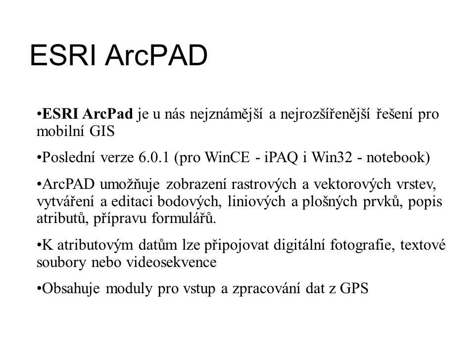 ESRI ArcPAD ESRI ArcPad je u nás nejznámější a nejrozšířenější řešení pro mobilní GIS. Poslední verze 6.0.1 (pro WinCE - iPAQ i Win32 - notebook)