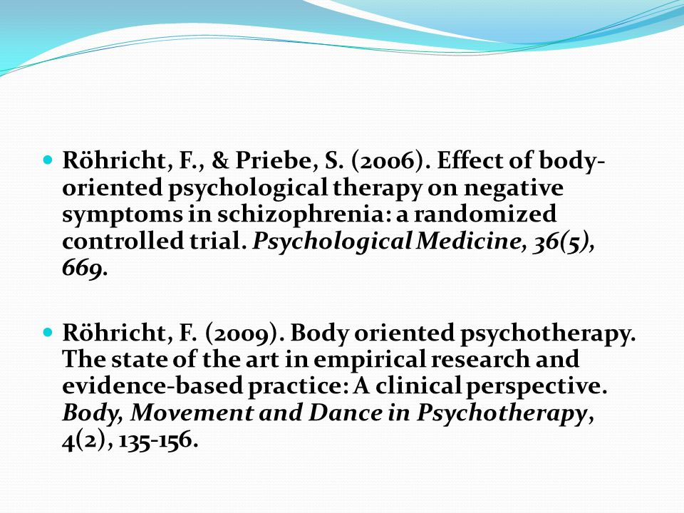 Röhricht, F., & Priebe, S. (2006). Effect of body-oriented psychological therapy on negative symptoms in schizophrenia: a randomized controlled trial. Psychological Medicine, 36(5), 669.