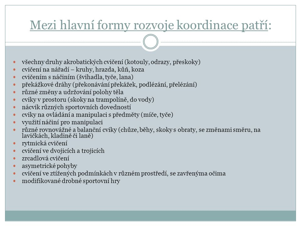 Mezi hlavní formy rozvoje koordinace patří: