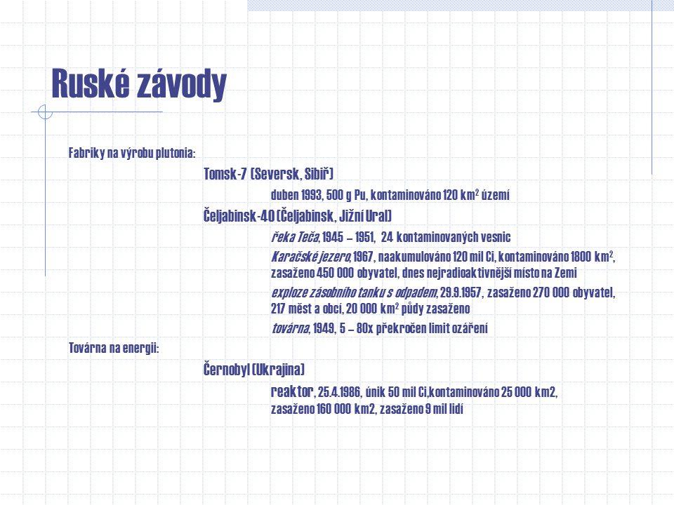 Ruské závody Fabriky na výrobu plutonia: Tomsk-7 (Seversk, Sibiř) duben 1993, 500 g Pu, kontaminováno 120 km2 území.