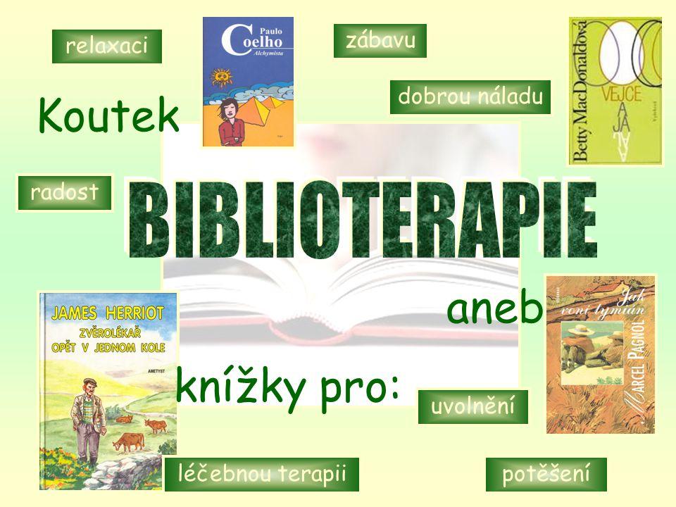 Koutek knížky pro: aneb knížky pro: BIBLIOTERAPIE zábavu relaxaci
