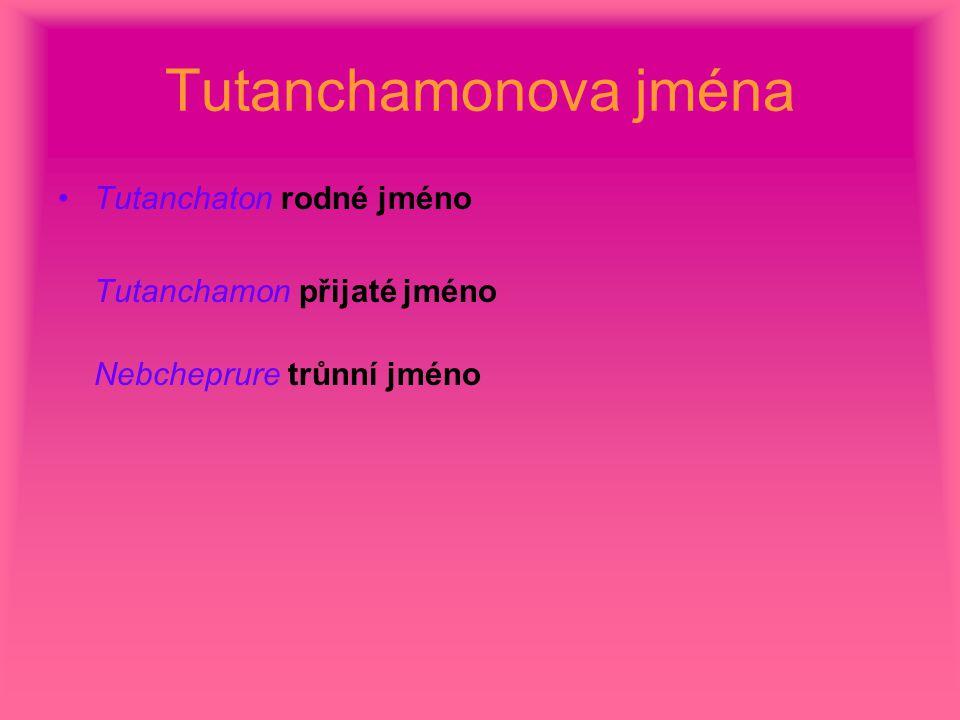 Tutanchamonova jména Tutanchaton rodné jméno Tutanchamon přijaté jméno Nebcheprure trůnní jméno.