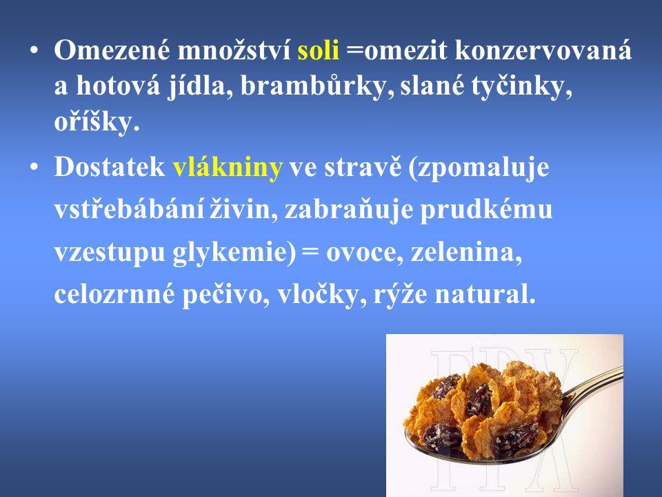 Omezené množství soli =omezit konzervovaná a hotová jídla, brambůrky, slané tyčinky, oříšky.